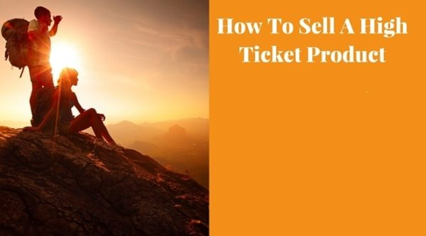 How to sell a high ticket product