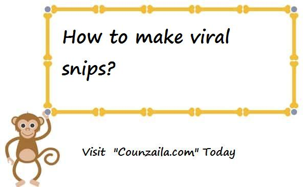 How to make viral snips