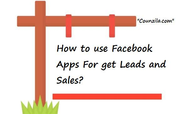 how to use Facebook Apps For get Leads and Sales
