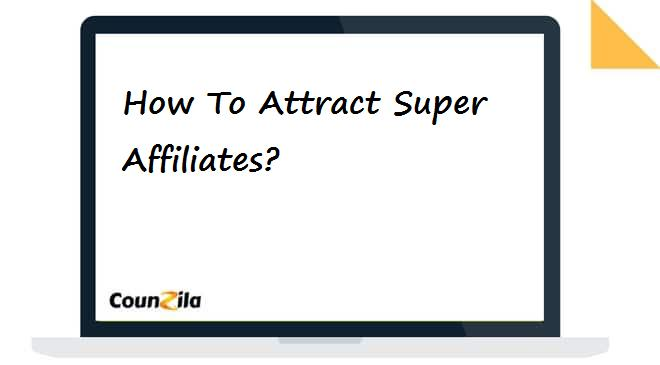 How To Attract Super Affiliates