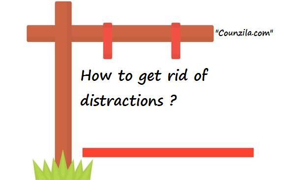 how to get rid of distractions - COUNZILA™