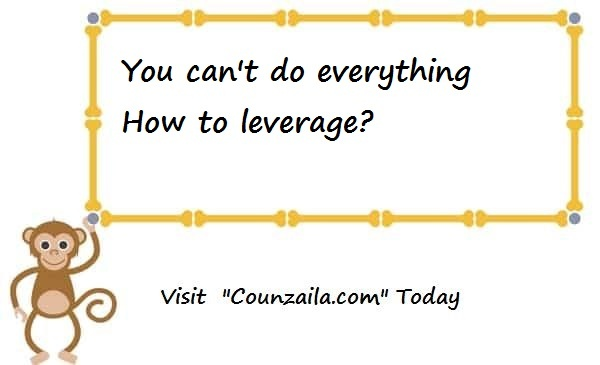 You can't do everything-How to leverage?