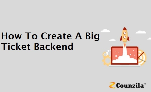 How To Create A Big Ticket Backend