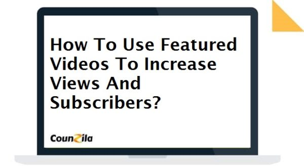 How To Use Featured Videos To Increase Views And Subscribers