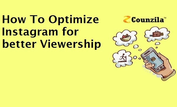 How To Optimize Instagram for better Viewership