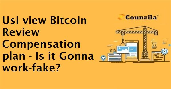 Usi view Bitcoin Review Compensation plan - Is it Gonna work-fake