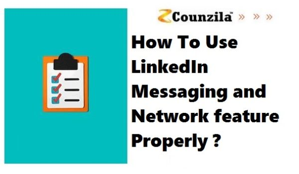 How To Use LinkedIn Messaging and Network feature Properly