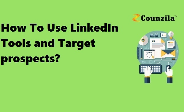 How To Use LinkedIn Tools and Target prospects?
