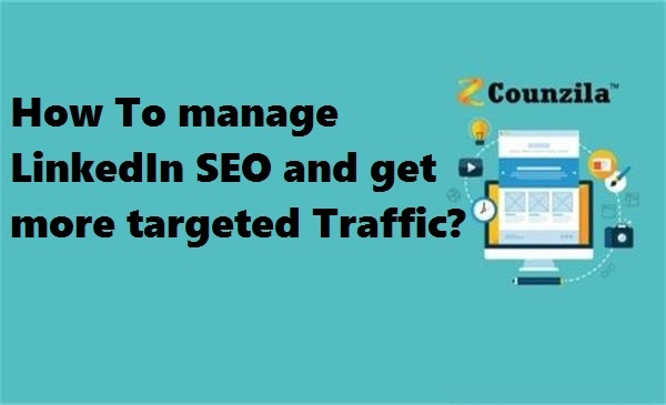 How To manage LinkedIn SEO and get more targeted Traffic?