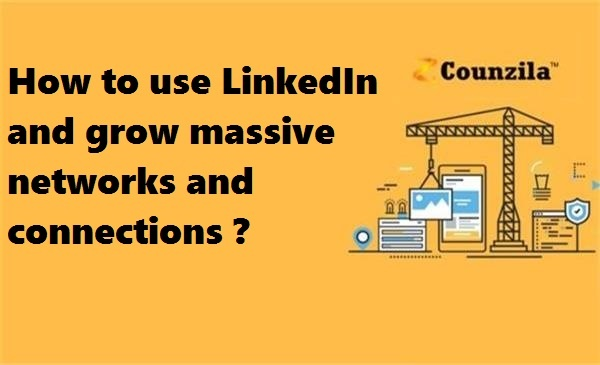 How To use LinkedIn and grow massive networks and Connections?