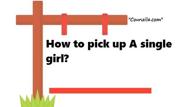 How to pick up A single girl?