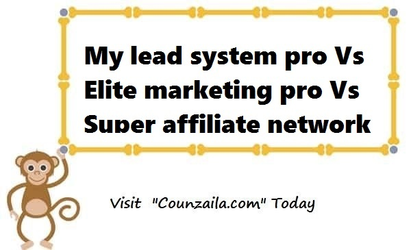 My lead system pro Vs Elite marketing pro Vs super affiliate network