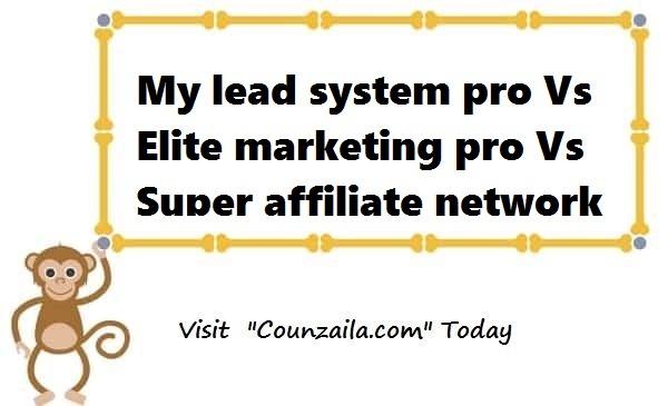 My lead system pro Vs Elite marketing pro Vs super affiliate network