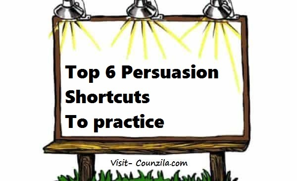 Top 6 Persuasion Shortcuts to practice