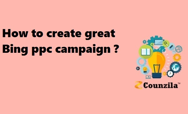 How to create great Bing ppc campaign?