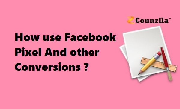 How use Facebook Pixel And other Conversions